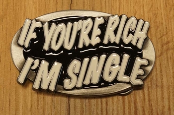 "Buckle "" If you're rinch i'm single """