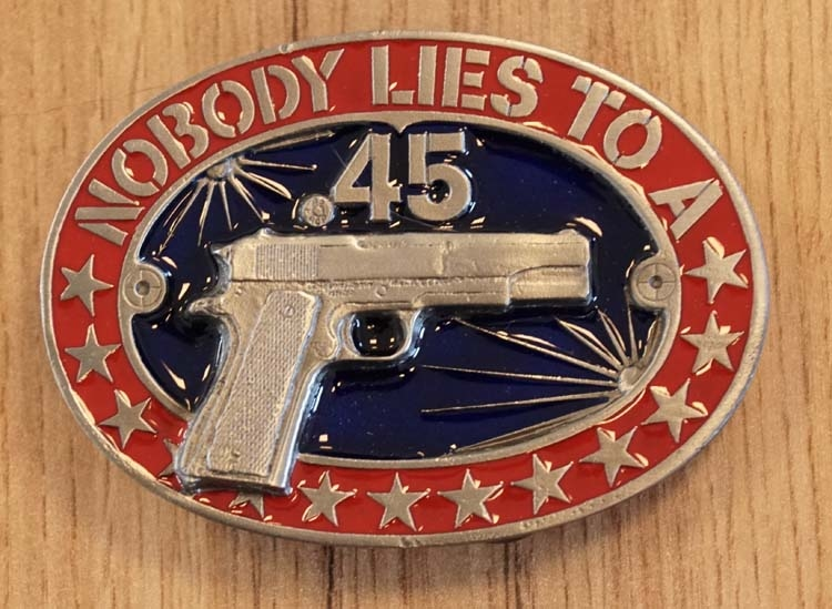 """Belt buckle  """"  Nobody 45 lies to a 45 automatic """""""