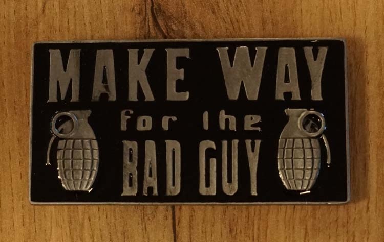 """Buckle  """" Make way for the bad guy """""""